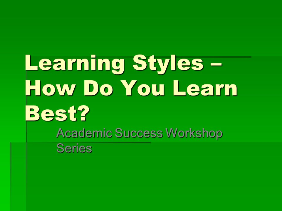 Learning Styles – How Do You Learn Best