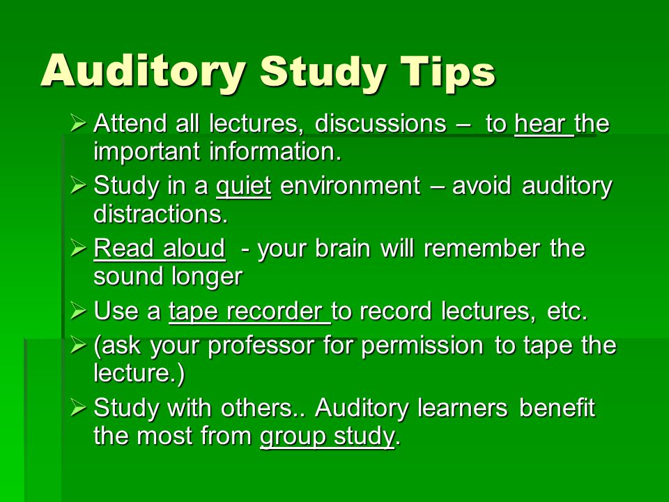 Auditory Study Tips Attend all lectures, discussions – to hear the important information.