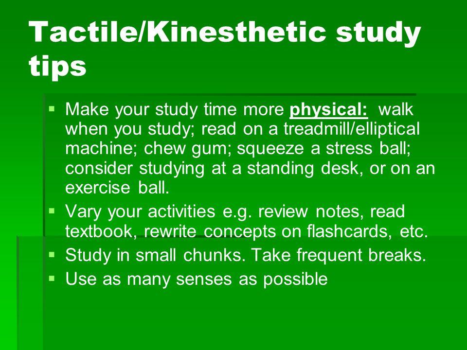 Tactile/Kinesthetic study tips