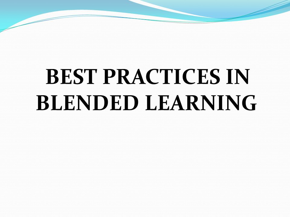 BEST PRACTICES IN BLENDED LEARNING