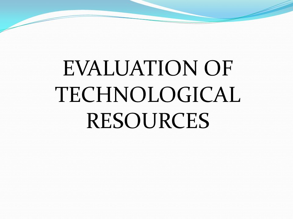 EVALUATION OF TECHNOLOGICAL RESOURCES