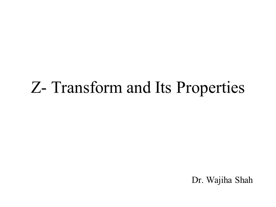 Z- Transform and Its Properties