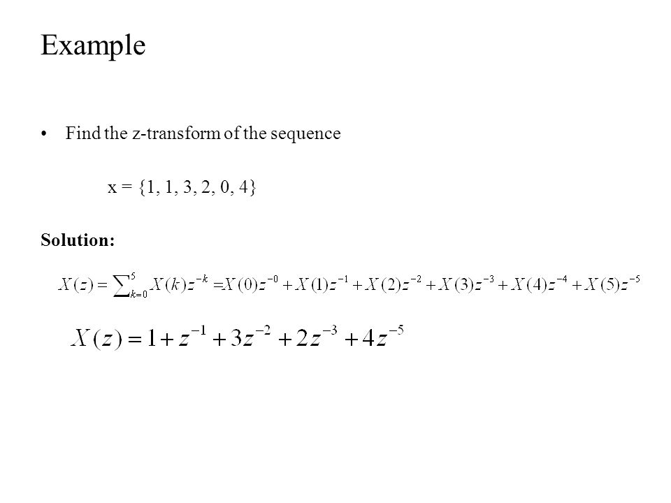 Example Find the z-transform of the sequence x = {1, 1, 3, 2, 0, 4}