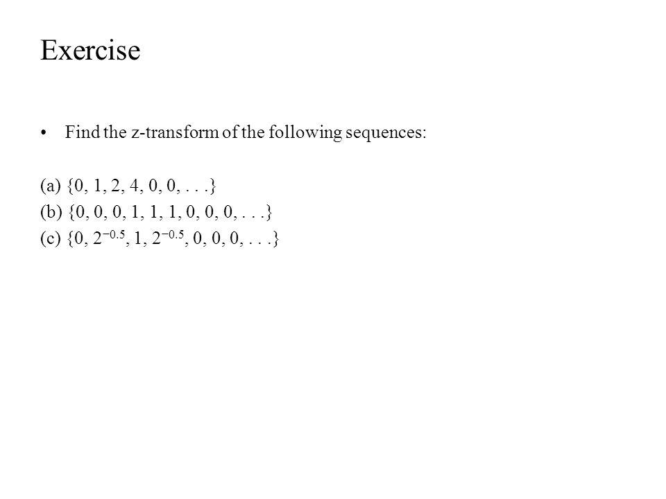 Exercise Find the z-transform of the following sequences: