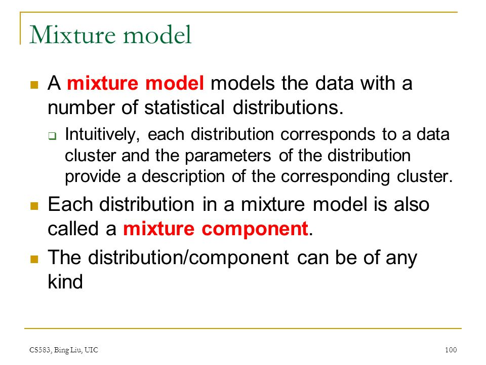 Mixture model A mixture model models the data with a number of statistical distributions.