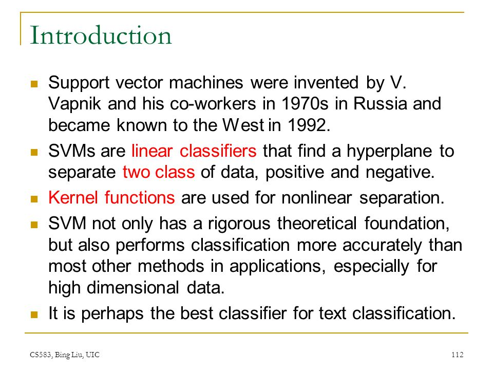 Introduction Support vector machines were invented by V. Vapnik and his co-workers in 1970s in Russia and became known to the West in 1992.