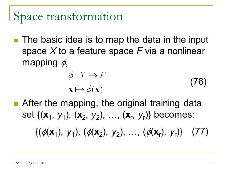 Space transformation The basic idea is to map the data in the input space X to a feature space F via a nonlinear mapping ,