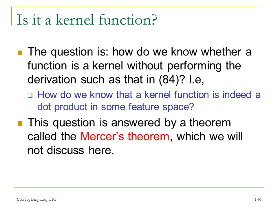 Is it a kernel function The question is: how do we know whether a function is a kernel without performing the derivation such as that in (84) I.e,