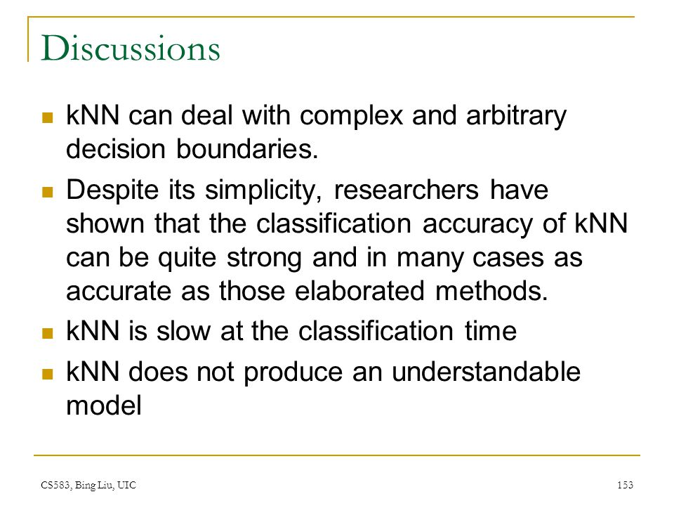 Discussions kNN can deal with complex and arbitrary decision boundaries.