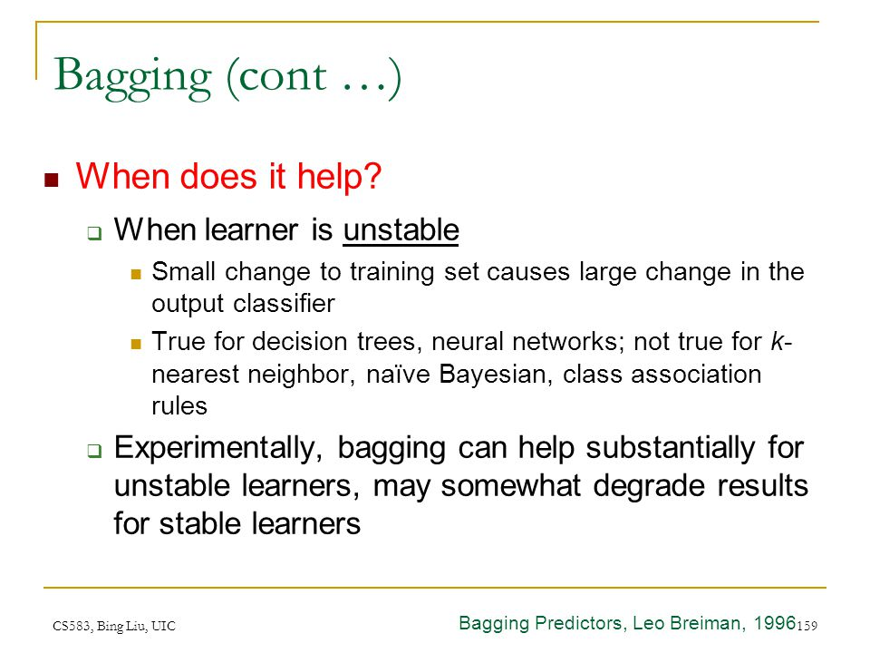 Bagging (cont …) When does it help When learner is unstable