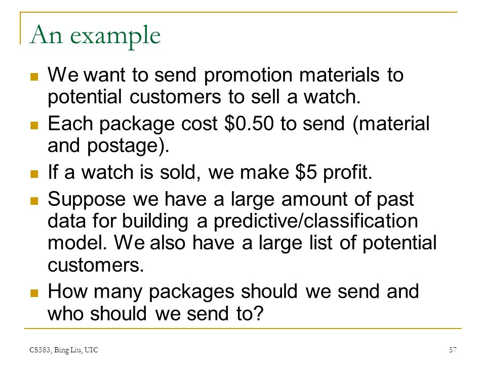 An example We want to send promotion materials to potential customers to sell a watch. Each package cost $0.50 to send (material and postage).