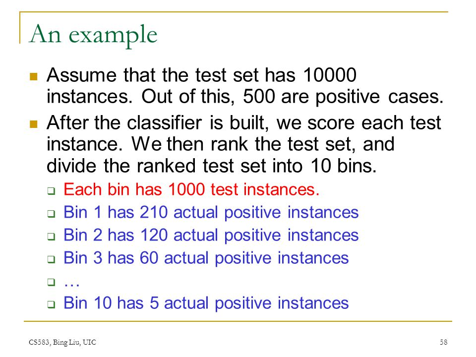 An example Assume that the test set has 10000 instances. Out of this, 500 are positive cases.