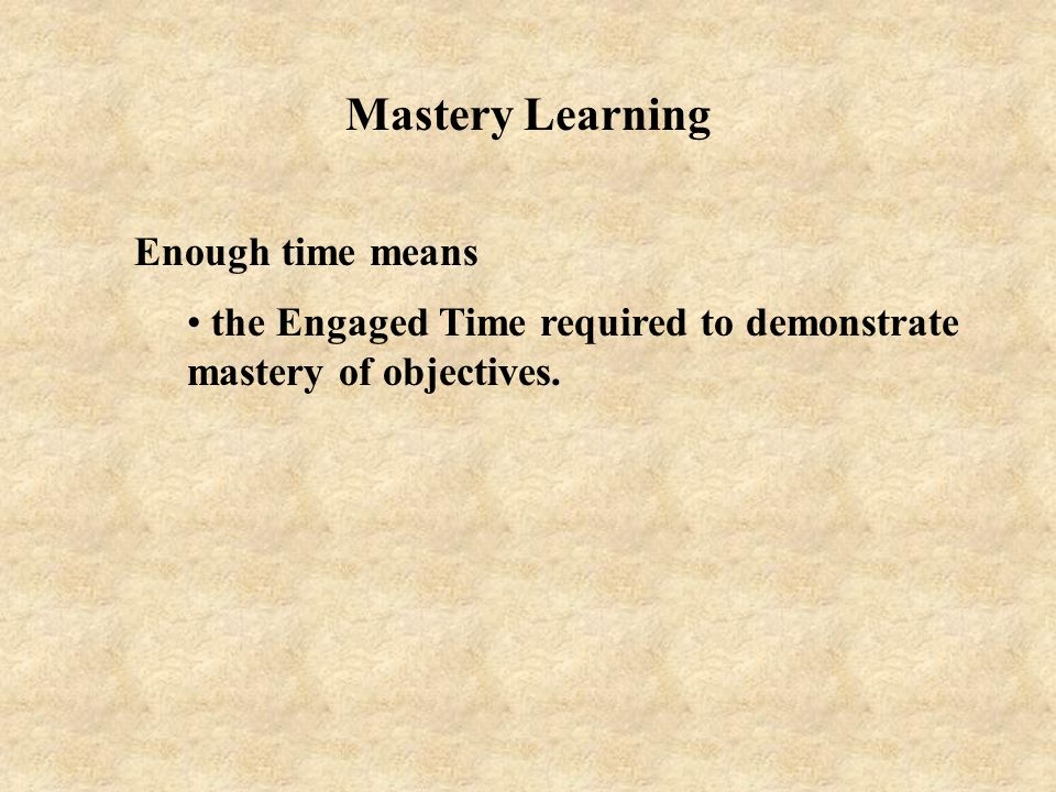 Mastery Learning Enough time means