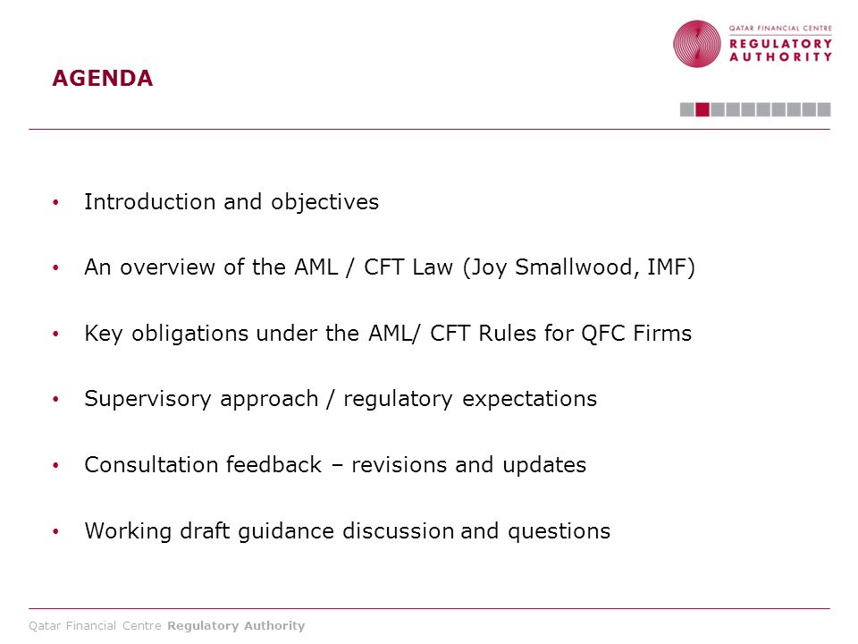 AGENDA Introduction and objectives. An overview of the AML / CFT Law (Joy Smallwood, IMF) Key obligations under the AML/ CFT Rules for QFC Firms.