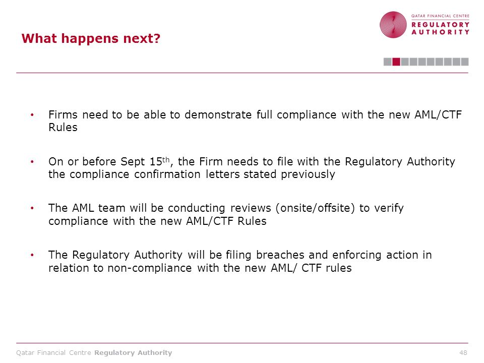 What happens next Firms need to be able to demonstrate full compliance with the new AML/CTF Rules.