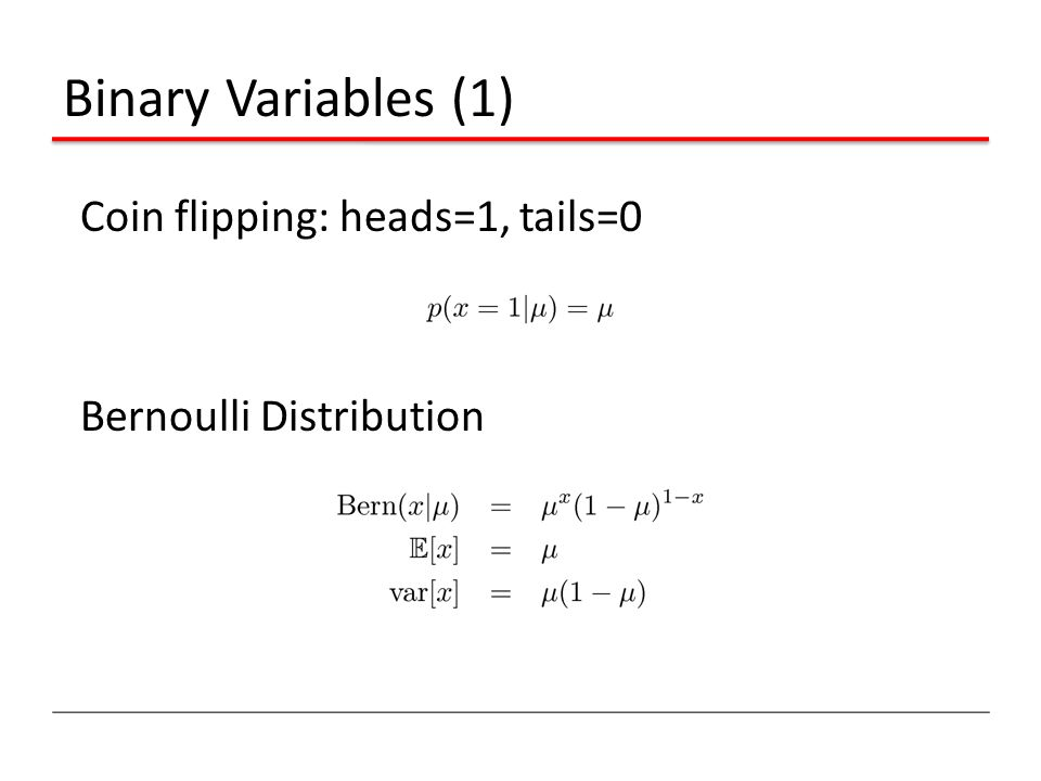 Binary Variables (1) Coin flipping: heads=1, tails=0 Bernoulli Distribution