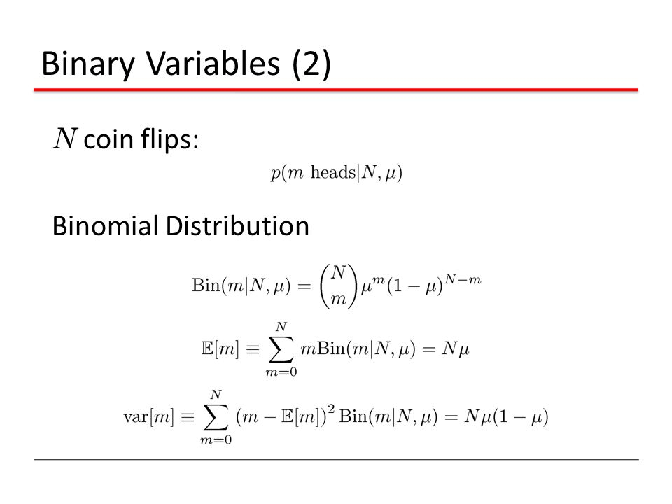 Binary Variables (2) N coin flips: Binomial Distribution
