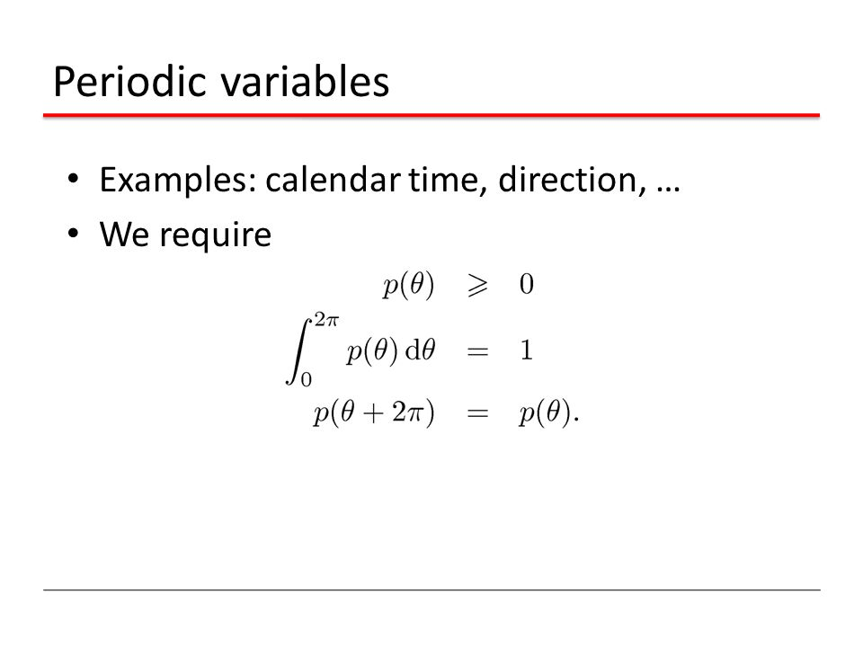 Periodic variables Examples: calendar time, direction, … We require