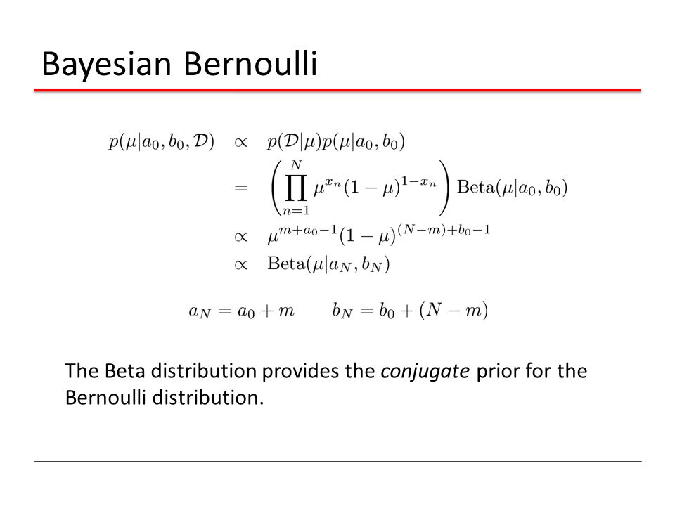 Bayesian Bernoulli The Beta distribution provides the conjugate prior for the Bernoulli distribution.