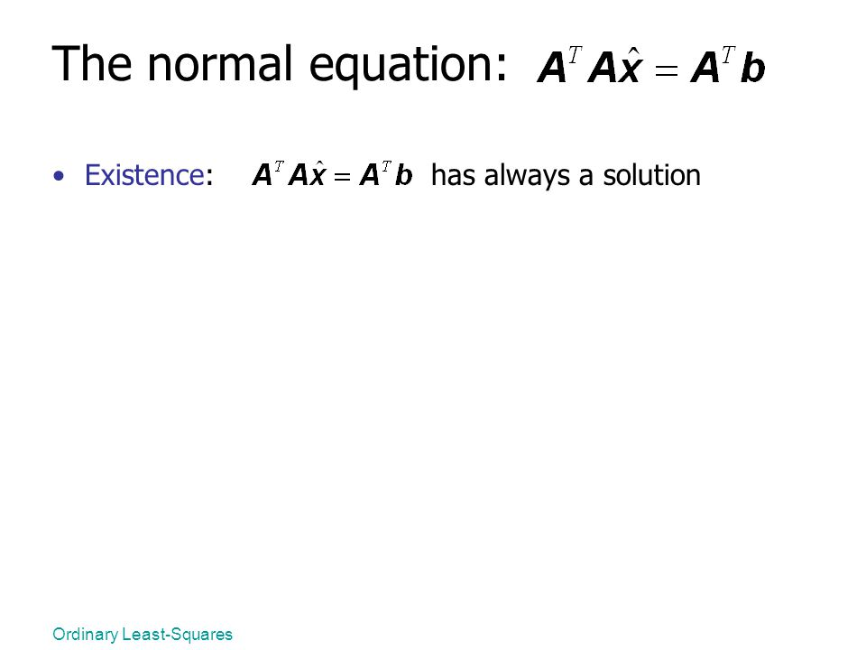 The normal equation: Existence: has always a solution