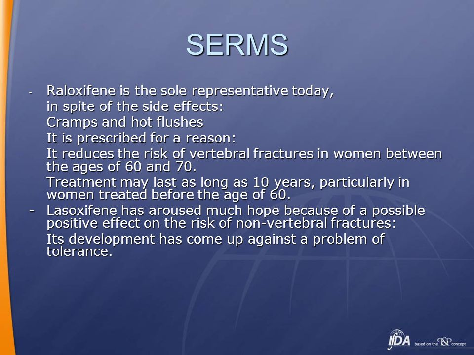 SERMS Raloxifene is the sole representative today,