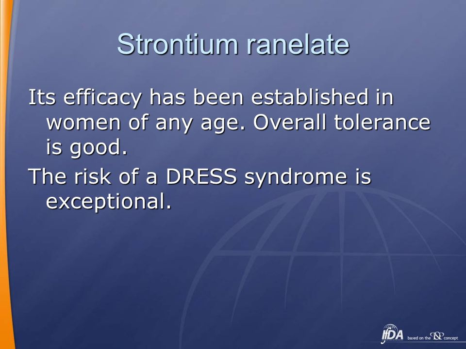 Strontium ranelate Its efficacy has been established in women of any age. Overall tolerance is good.