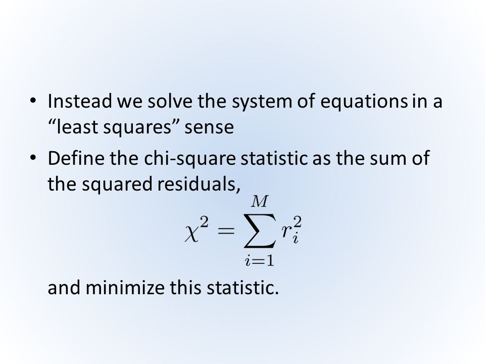 Instead we solve the system of equations in a least squares sense