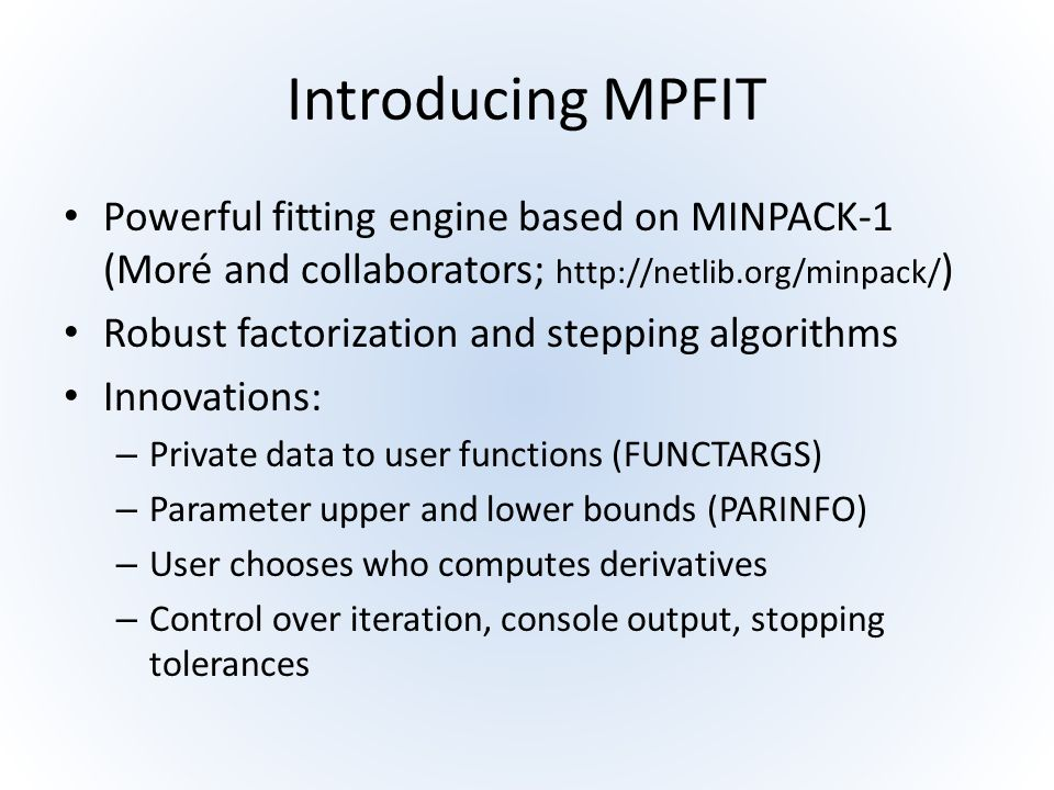 Introducing MPFIT Powerful fitting engine based on MINPACK-1 (Moré and collaborators; http://netlib.org/minpack/)