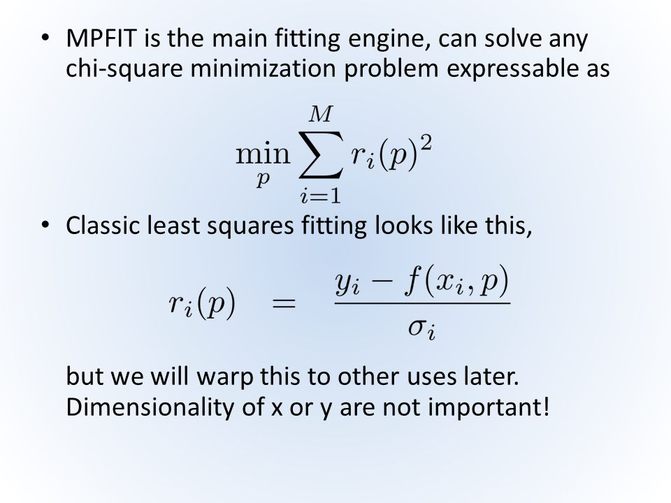 MPFIT is the main fitting engine, can solve any chi-square minimization problem expressable as