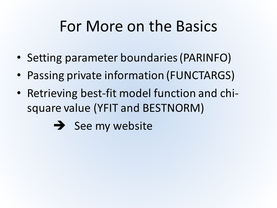 For More on the Basics Setting parameter boundaries (PARINFO)
