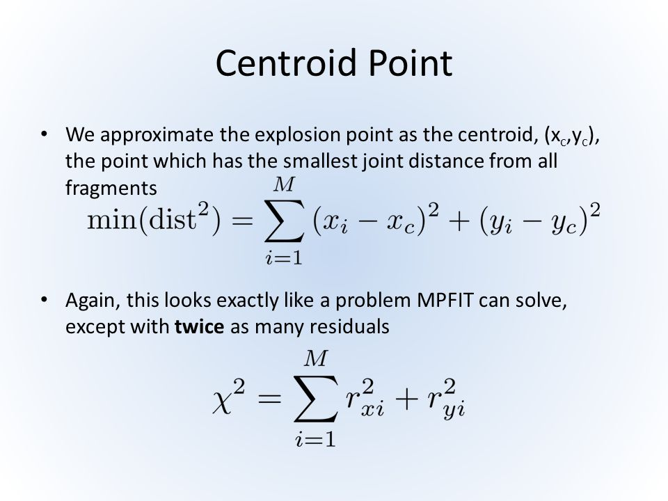 Centroid Point We approximate the explosion point as the centroid, (xc,yc), the point which has the smallest joint distance from all fragments.