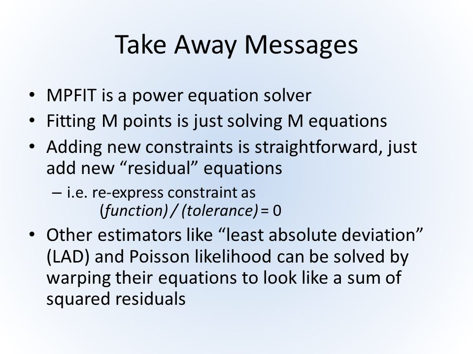 Take Away Messages MPFIT is a power equation solver