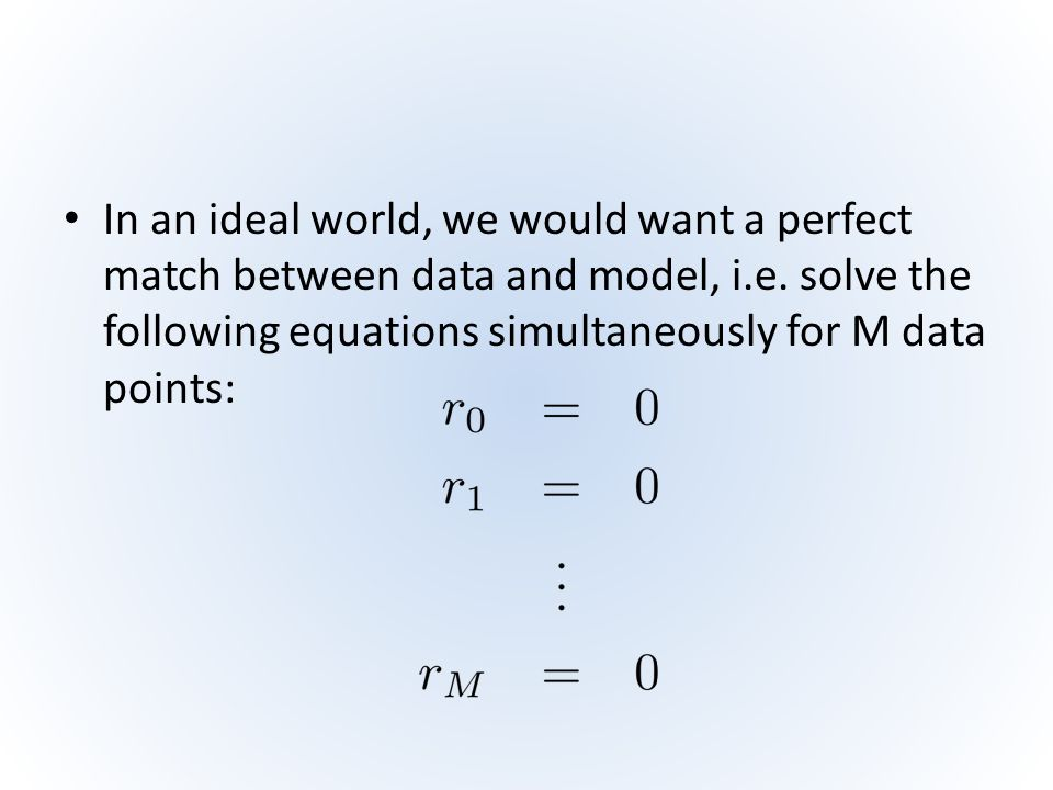 In an ideal world, we would want a perfect match between data and model, i.e.