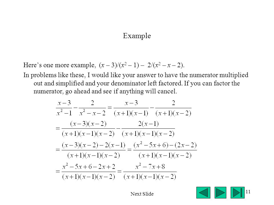 Example Here's one more example, (x – 3)/(x2 – 1) – 2/(x2 – x – 2).