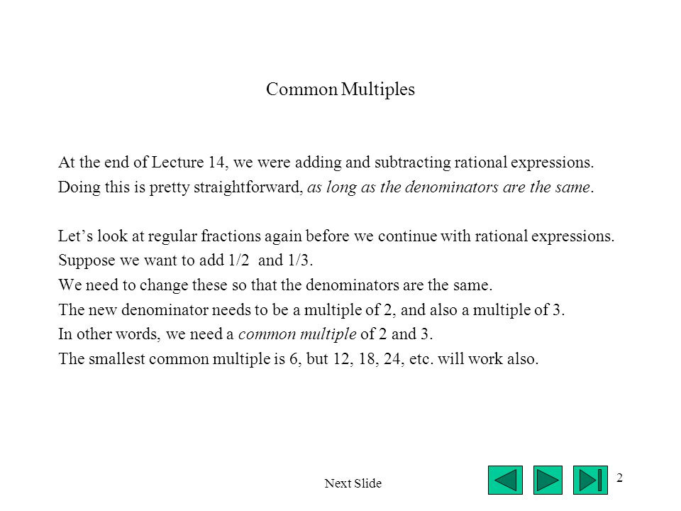 Common Multiples At the end of Lecture 14, we were adding and subtracting rational expressions.