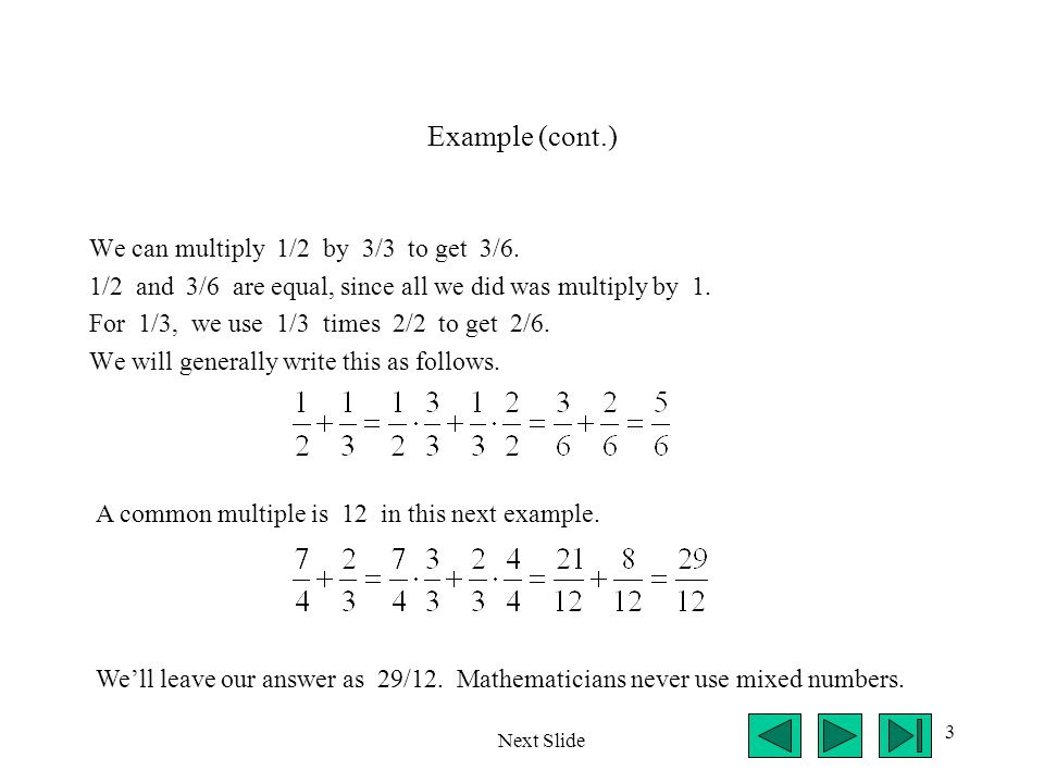 Example (cont.) We can multiply 1/2 by 3/3 to get 3/6.