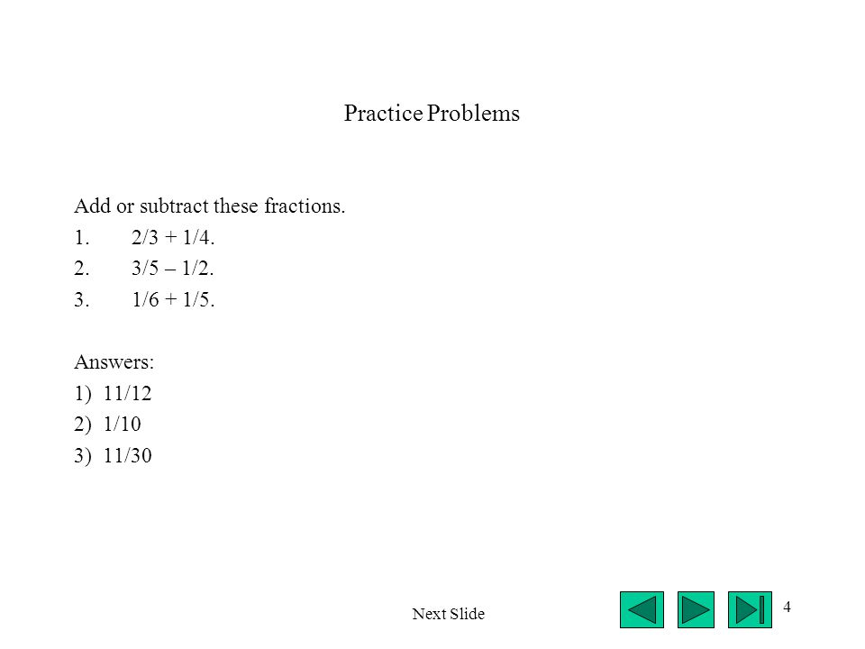 Practice Problems Add or subtract these fractions. 2/3 + 1/4.