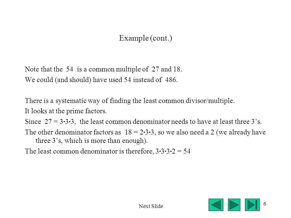 Example (cont.) Note that the 54 is a common multiple of 27 and 18.