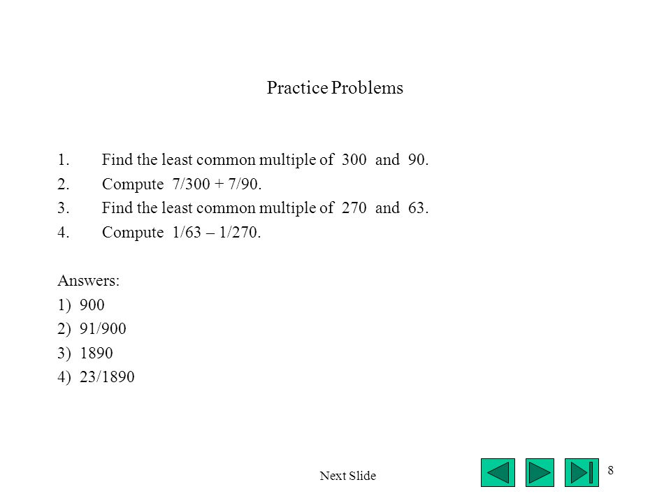 Practice Problems Find the least common multiple of 300 and 90.
