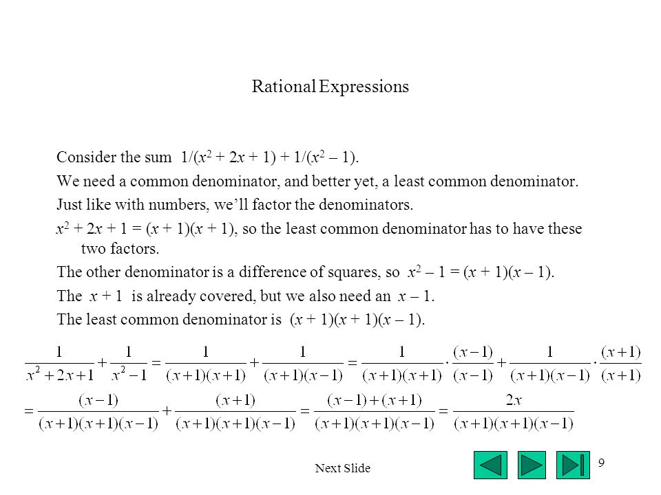 Rational Expressions Consider the sum 1/(x2 + 2x + 1) + 1/(x2 – 1).