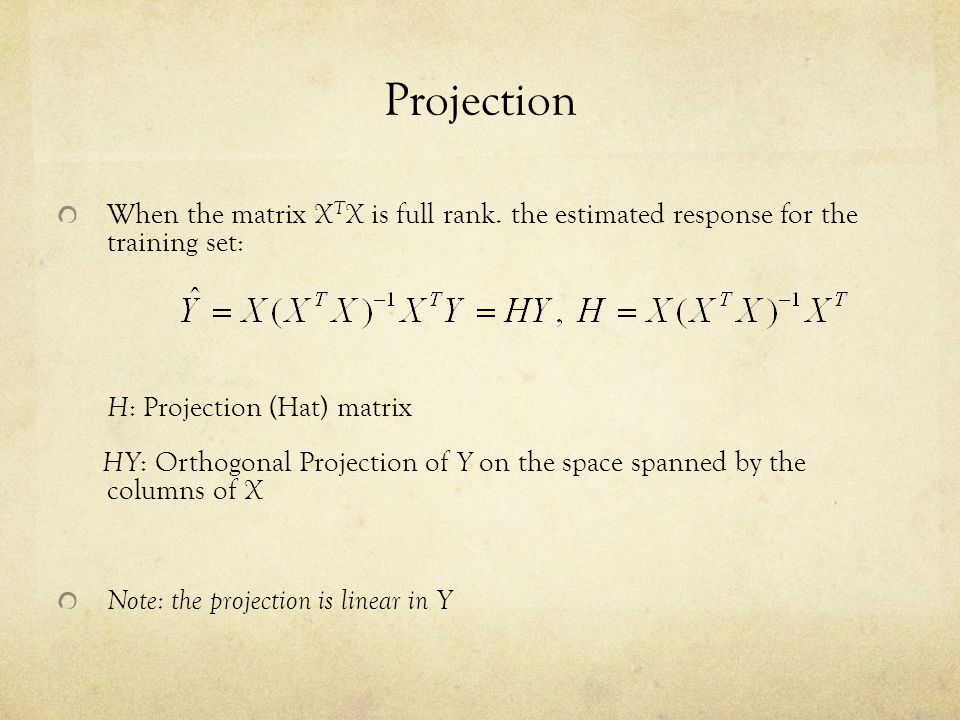 Projection When the matrix XTX is full rank. the estimated response for the training set: H: Projection (Hat) matrix.