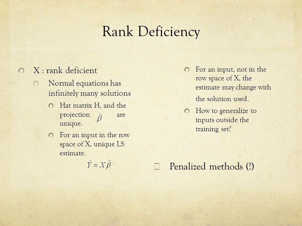 Rank Deficiency Penalized methods (!) X : rank deficient