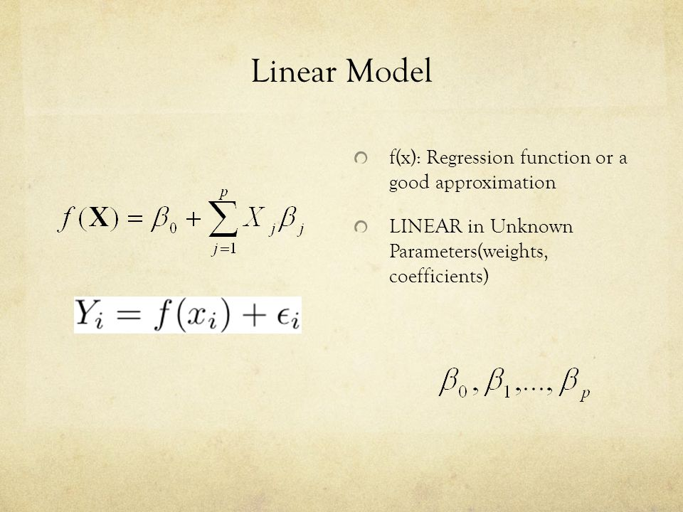 Linear Model f(x): Regression function or a good approximation