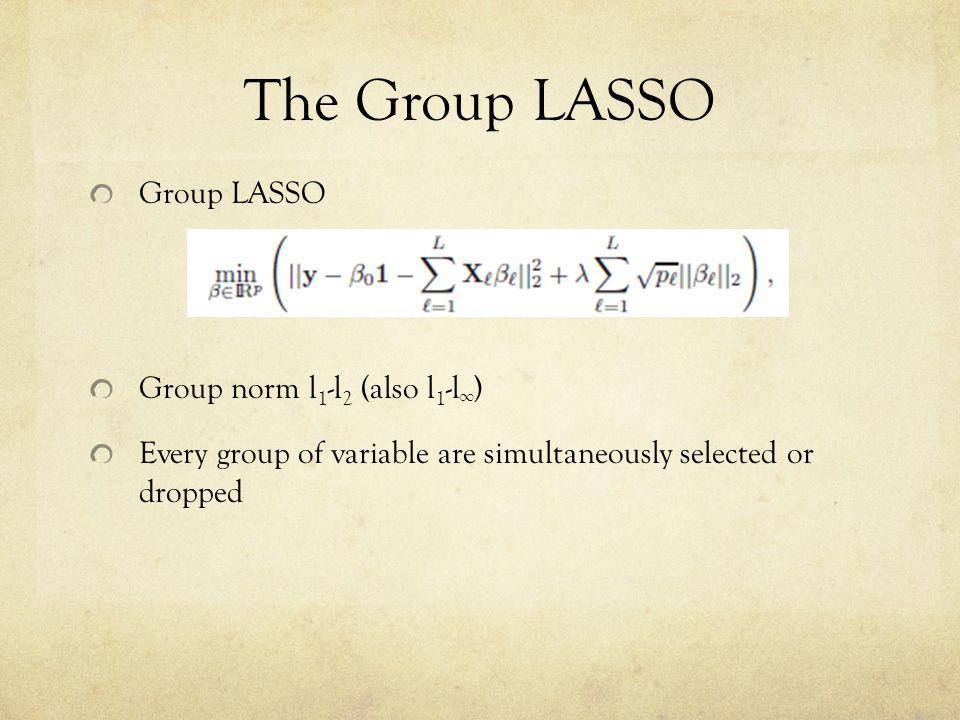 The Group LASSO Group LASSO Group norm l1-l2 (also l1-l∞)