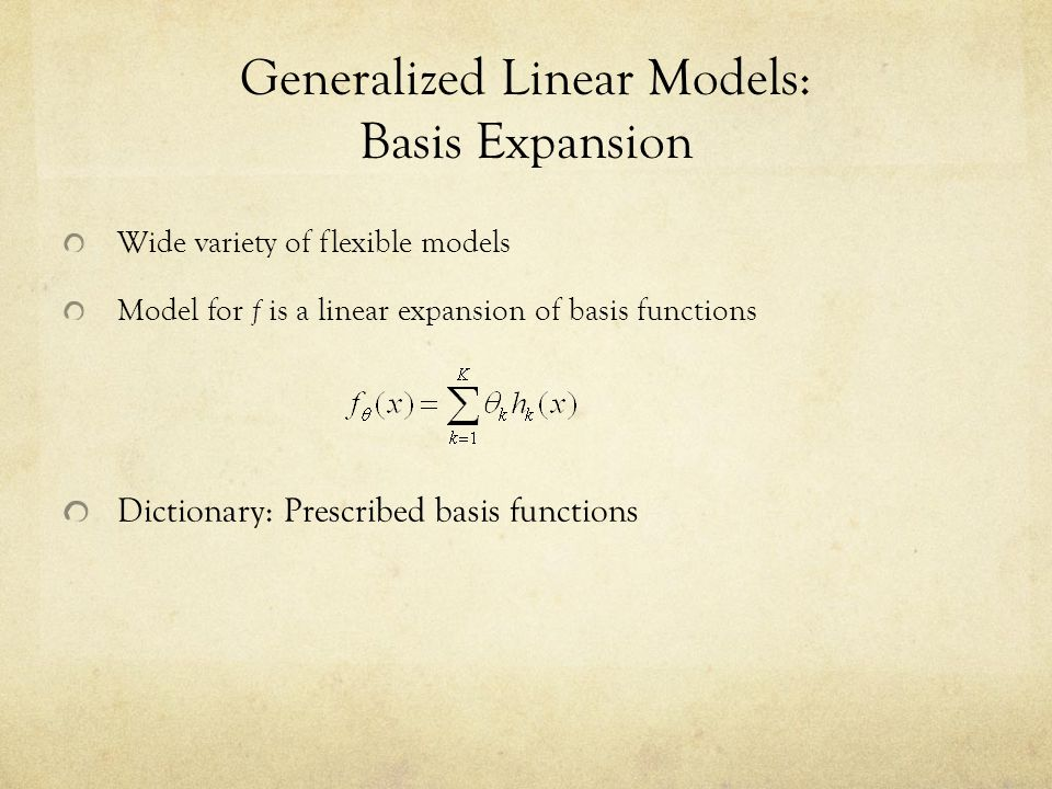 Generalized Linear Models: Basis Expansion