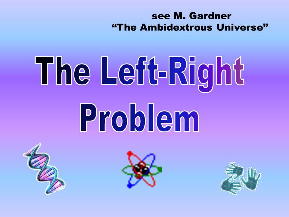 The Ambidextrous Universe