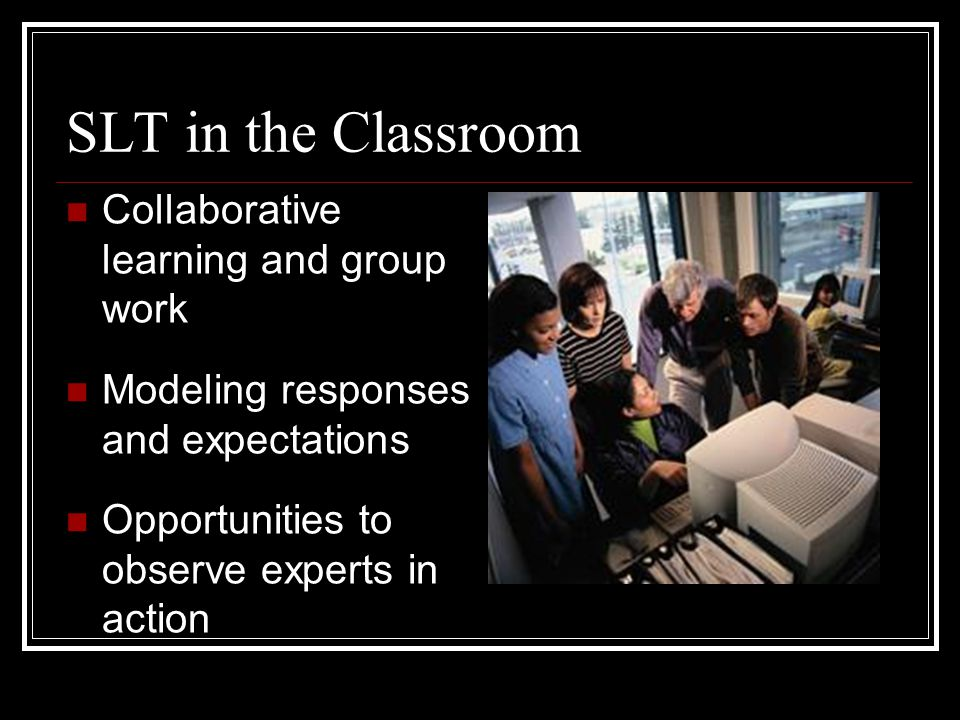 SLT in the Classroom Collaborative learning and group work