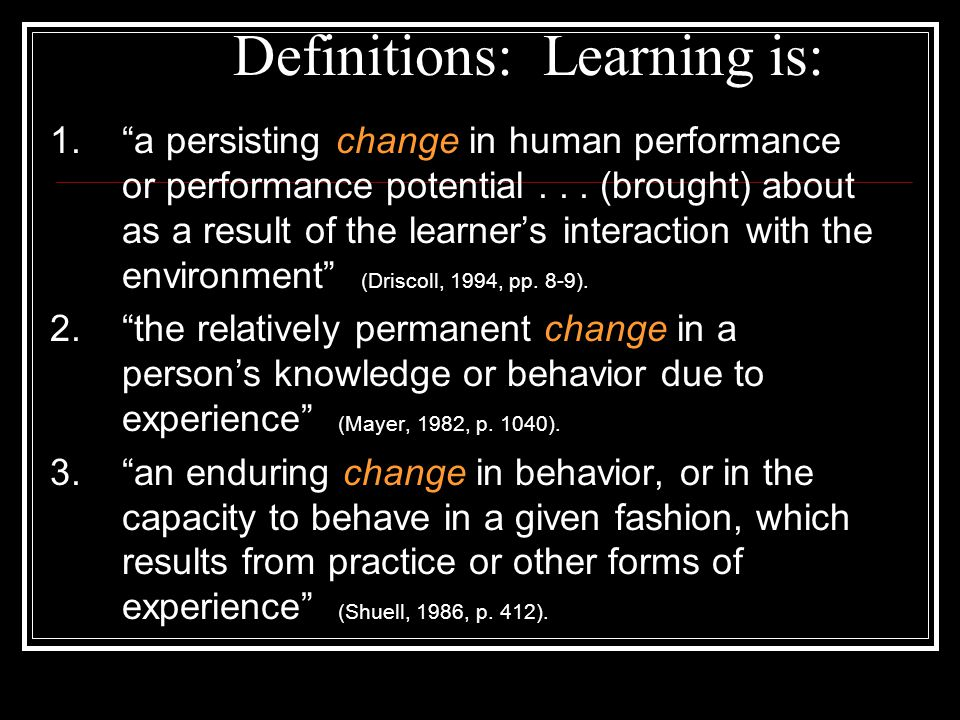 Definitions: Learning is: