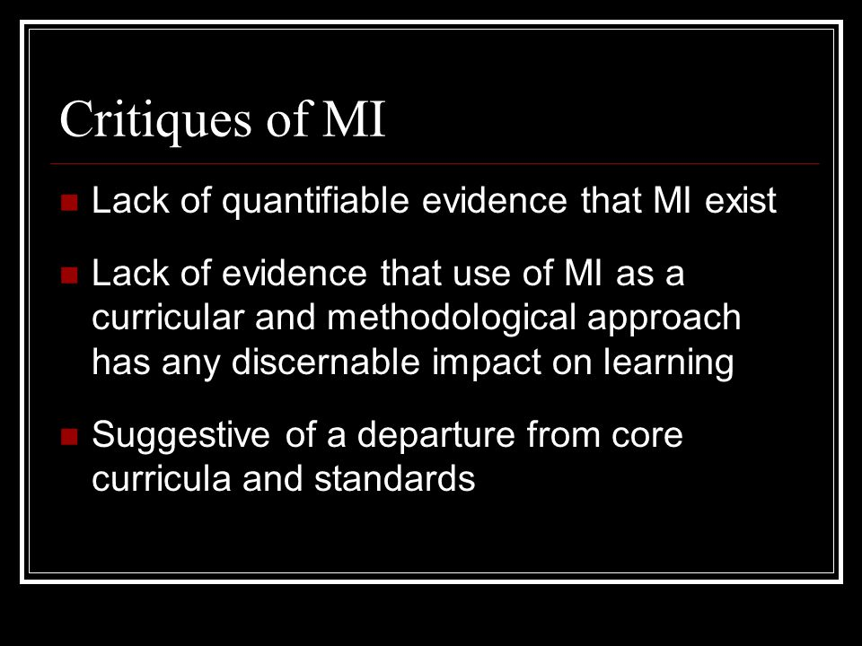 Critiques of MI Lack of quantifiable evidence that MI exist
