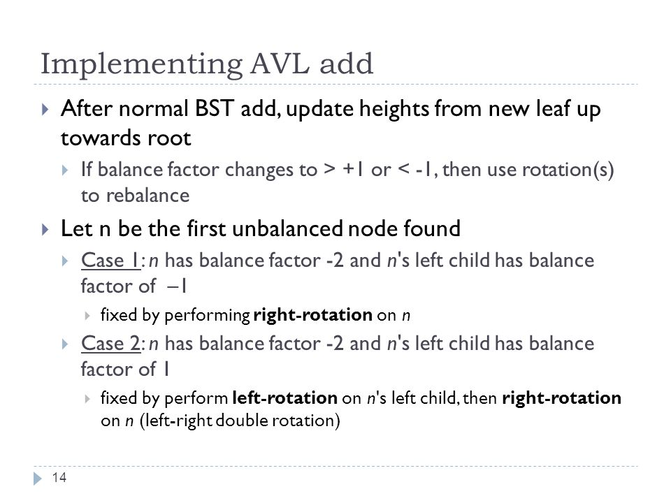 Implementing AVL add After normal BST add, update heights from new leaf up towards root.